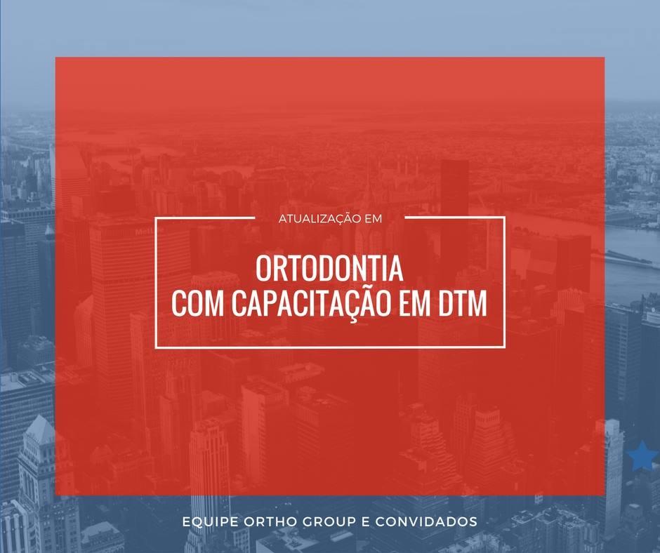 INÉDITO: Atualização em Ortodontia com capacitação em DTM