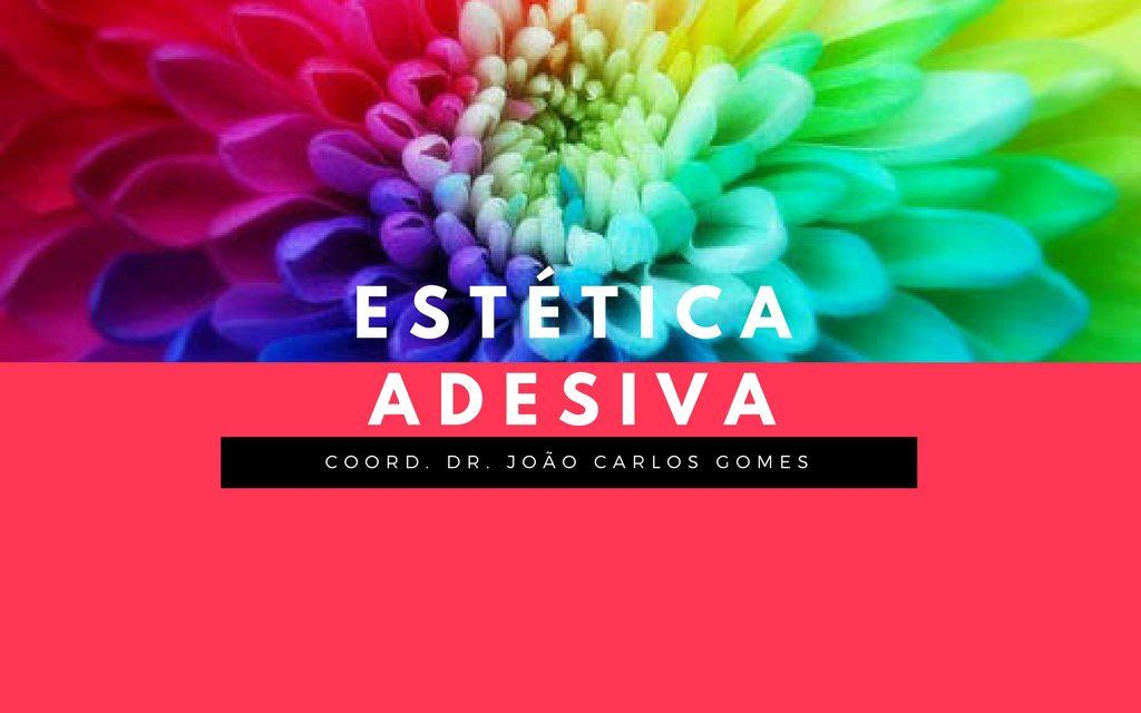 ESTÉTICA ADESIVA – PROF. DOUTOR JOÃO CARLOS GOMES