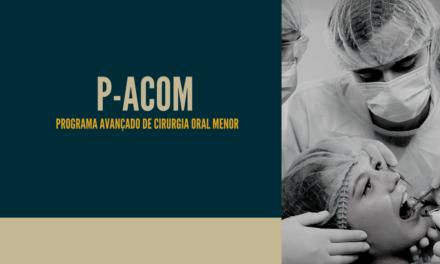 PROGRAMA AVANÇADO DE CIRURGIA ORAL MENOR – P-ACOM